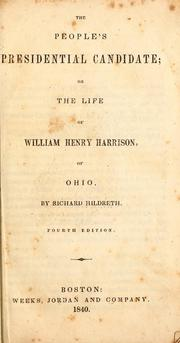 Cover of: The people's presidential candidate, or, The life of William Henry Harrison, of Ohio by Richard Hildreth