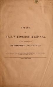 Cover of: Speech of Mr. R.W. Thompson, of Indiana, on the reference of the President's annual message ; delivered in the House of Representatives of the United States, January 27, 1848 | Richard Wigginton Thompson