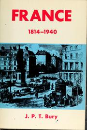 Cover of: France, 1814-1940 by J. P. T. Bury