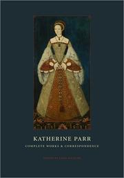 Cover of: Complete works and correspondence | Catharine Parr Queen, consort of Henry VIII, King of England