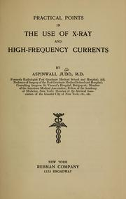 Cover of: Practical points in the use of X-ray and high-frequency currents |