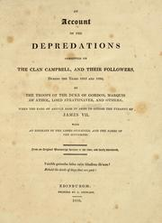 Cover of: An account of the depredations committed on the clan Campbell and their followers, during the years 1685 and 1686, by the troops of the Duke of Gordon, Marquis of Athol, Lord Strathnaver, and others ... | Clan Campbell