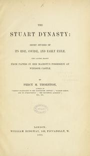 Cover of: The Stuart dynasty: short studies of its rise, course, and early exile. The latter drawn from papers in Her Majesty's possession at Windsor Castle | Percy Melville Thornton