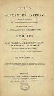 Cover of: Diary of Alexander Jaffray, provost of Aberdeen: to which are added, particulars of his subsequent life, given in connexion with memoirs of the rise, progress, and persecutions of the people called Quakers, in the north of Scotland by Jaffray, Alexander Provost of Aberdeen
