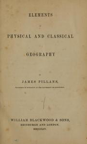 Cover of: Elements of physical and classical geography | James Pillans