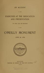 Cover of: An account of the exercises at the dedication and presentation to the city of Boston of the O'Reilly Monument, June 20, 1896 | Boston (Mass.). City Council