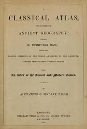 Cover of: A classical atlas, to illustrate ancient geography | Alexander G. Findlay