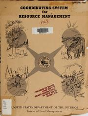 Cover of: Coordinating system for resource management / U.S. Dept. of the Interior, Bureau of Land Management ; [Roger W. Burwell, Roger F. Dierking, Horace R. McBroom] by Roger F. Dierking