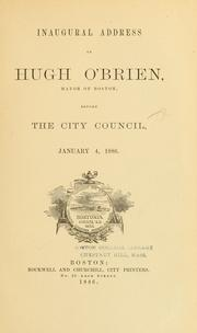 Cover of: Inaugural Address of Hugh O'Brien, Mayor of Boston, before the City Council, January 4, 1886 by Hugh O'Brien