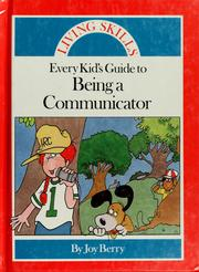 Cover of: Every kid's guide to being a communicator by Joy Wilt Berry