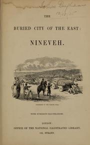 Cover of: The buried city of the East, Nineveh ; with numerous illustrations | James Silk Buckingham