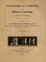 Cover of: Encyclopedia of antiquities, and elements of archaeology, classical and mediæval | Thomas Dudley Fosbroke