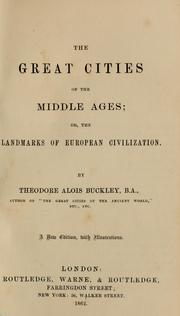 Cover of: The great cities of the Middle Ages, or, The landmarks of European civilization by Theodore Alois Buckley