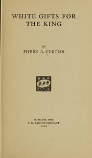 Cover of: White gifts for the King by Phebe A. Curtiss