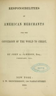 Cover of: Responsibilities of American merchants for the conversion of the world to Christ | John A. Jameson