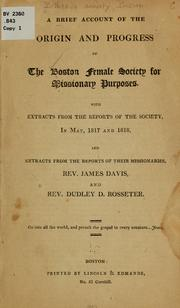 Cover of: A brief account of the origin and progress of the Boston female society for missionary purposes | Bethesda society, Boston. [from old catalog]