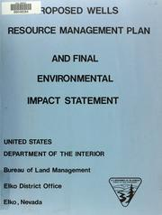 Cover of: Proposed resource management plan and final environmental impact statement for the Wells Resource Area, Nevada | United States. Bureau of Land Management. Elko District Office