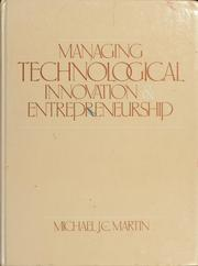 Cover of: Managing technological innovation and entrepreneurship | Michael J. C. Martin