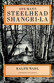 Cover of: One man's steelhead Shangri-la by Ralph Wahl