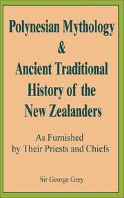 Cover of: Polynesian Mythology & Ancient Traditional History of the New Zealanders Asfurnished by Their Priests and Chiefs | George Grey