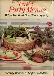 Cover of: Perfect party menus when you don't have time to cook | Holmes, Nancy