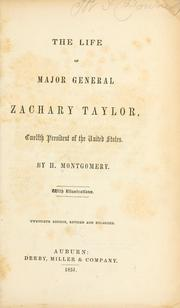 Cover of: The life of Major General Zachary Taylor, twelfth president of the United States by Henry Montgomery