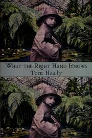 Cover of: What the Right Hand Knows | Tom Healy