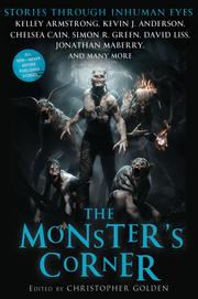 Cover of: The Monster's Corner | David Liss, Jonathan Maberry, Lauren Groff, John Mcllveen, Kevin J. Anderson, Sharyn McCrumb, David Moody, Kelley Armstrong, Nate Kenyon, Dana Stabenow, Chelsea Cain, Tom Piccirilli, Sarah Pinborough, Heather Graham, Jeff Strand, Tananarive Due, Michael Marshall Smith, Gary A. Braunbeck, Simon R. Green