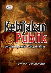 Cover of: Kebijakan publik berbasis dynamic policy analisys [sic] by Dwiyanto Indiahono