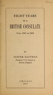 Cover of: Eight years in a British consulate, from 1861 to 1869 | Zebina Eastman