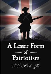 Cover of: A Lesser Form of Patriotism: | G. G. Stokes Jr.