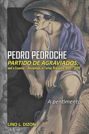 Cover of: PEDRO PEDROCHE, PARTIDO DE AGRAVIADOS AND A COUNTER-REVOLUTION IN TARLAC PROVINCE, 1898-1899 by Lino L. Dizon