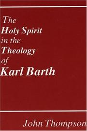 Cover of: The Holy Spirit in the theologyof Karl Barth by Thompson, John