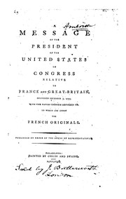 Cover of: A message of the President of the United States to Congress relative to France and Great Britain | United States. President (1789-1797 : Washington), United States. Department of State., American Imprint Collection (Library of Congress ), Miscellaneous Pamphlet Collection (Library of Congress)