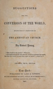 Cover of: Suggestions for the conversion of the world, respectfully submitted to the Christian church by Young, Robert