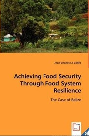 Cover of: Achieving food security through food system resilience | Jean-Charles Le Vallée