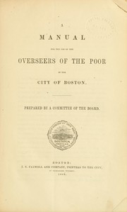 Cover of: A manual for the use of the Overseer of the poor in the city of Boston by Boston (Mass.). Overseers of the Poor.