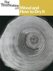 Cover of: Wood and How to Dry It (Fine Woodworking) | Editors of Fine Woodworking Magazine