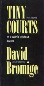 Cover of: Tiny Courts in a World Without Scales by David Bromige