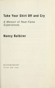 Cover of: Take your shirt off and cry | Nancy Balbirer