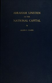 Cover of: Abraham Lincoln in the national capital | Allen C. Clark