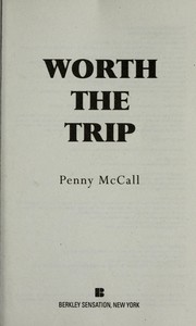 Cover of: Worth the trip | Penny Mccall