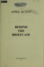 Cover of: Behind the briefcase | April Scott