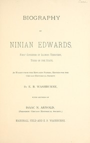 Cover of: Biography of Ninian Edwards, first Governor of Illinois Territory, third of the state | E. B. Washburne