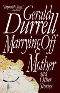 Cover of: Marrying off Mother and Other Stories by Gerald Malcolm Durrell