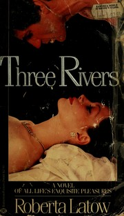 Cover of: Three rivers by Roberta Latow