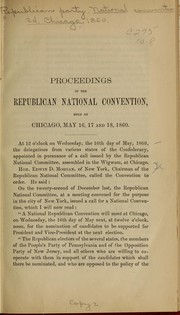 Cover of: Proceedings of the Republican National Convention, held at Chicago, May 16, 17 and 18, 1860 by Republican National Convention (1860 Chicago, Ill.)