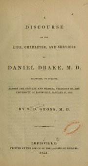 Cover of: A discourse on the life, character, and services of Daniel Drake, M.D | Samuel D. Gross