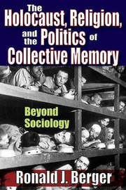 Cover of: The Holocaust, religion, and the politics of collective memory | Ronald J. Berger