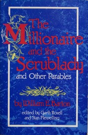 Cover of: The millionaire and the scrublady, and other parables | William Eleazar Barton